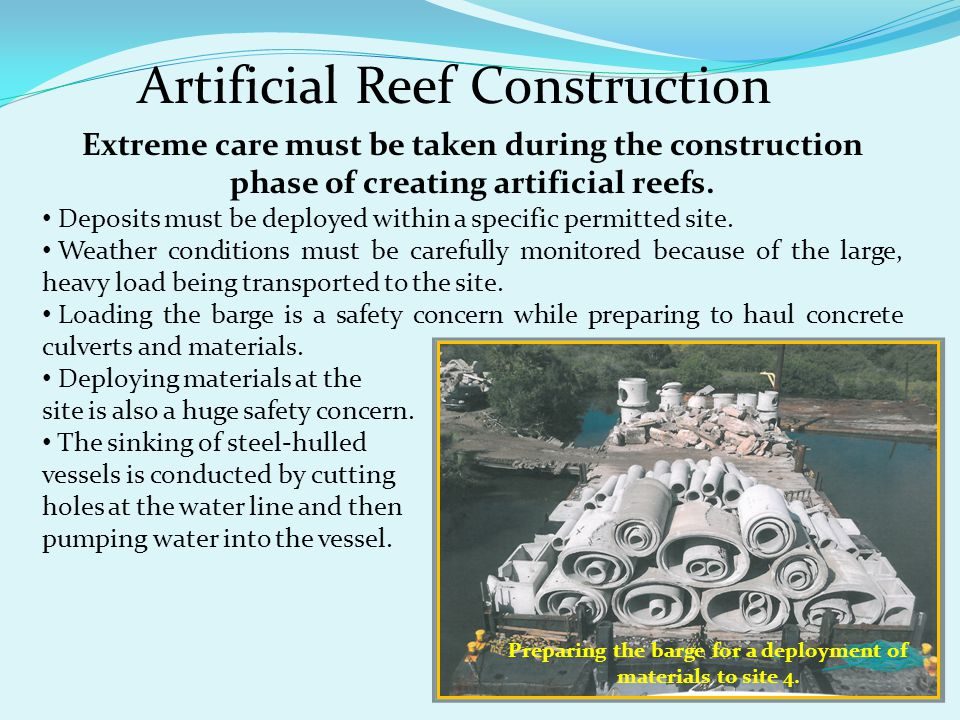 Artificial Reef Construction Extreme care must be taken during the construction phase of creating artificial reefs.