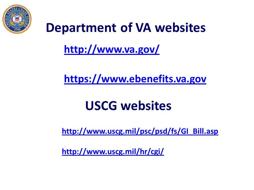 Department of VA websites http://www.va.gov/ https://www.ebenefits.va.gov USCG websites http://www.uscg.mil/psc/psd/fs/GI_Bill.asp http://www.uscg.mil