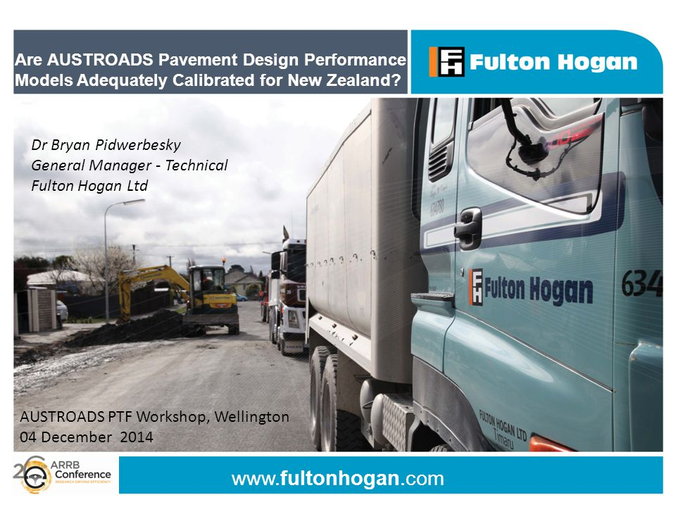 www.fultonhogan.com Are AUSTROADS Pavement Design Performance Models Adequately Calibrated for New Zealand? Dr Bryan Pidwerbesky General Manager - Tec