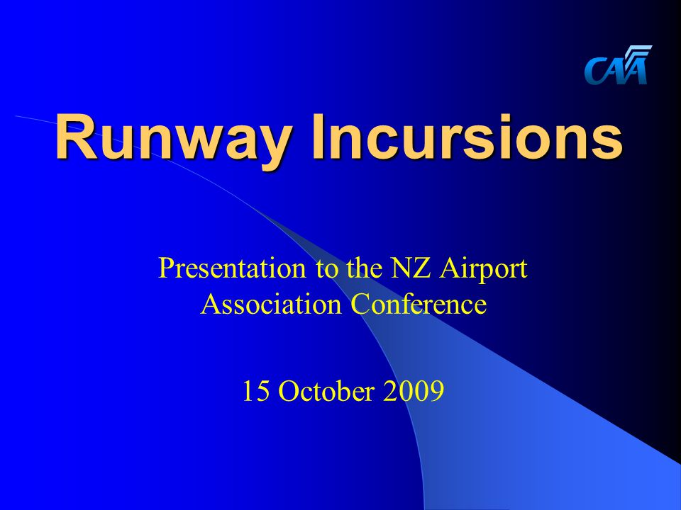 Runway Incursions Presentation to the NZ Airport Association Conference 15 October 2009