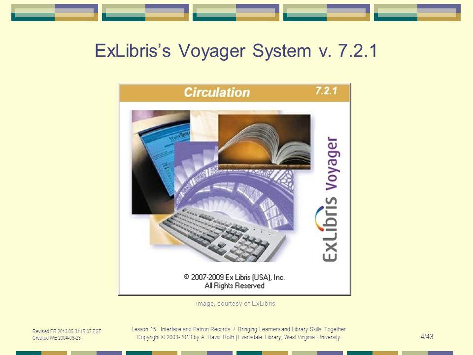 ExLibris's Voyager System v. 7.2.1 Revised FR 2013-05-31 15:07 EST Created WE 2004-06-23 Lesson 15.