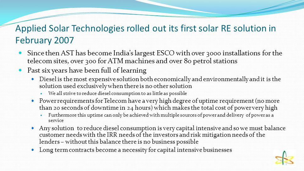 Applied Solar Technologies rolled out its first solar RE solution in February 2007 Since then AST has become India's largest ESCO with over 3000 insta