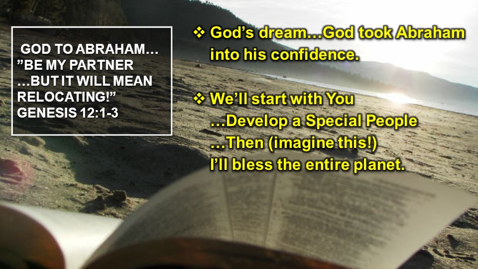 GOD TO ABRAHAM… BE MY PARTNER …BUT IT WILL MEAN RELOCATING! GENESIS 12:1-3 GOD TO ABRAHAM… BE MY PARTNER …BUT IT WILL MEAN RELOCATING! GENESIS 12:1-3