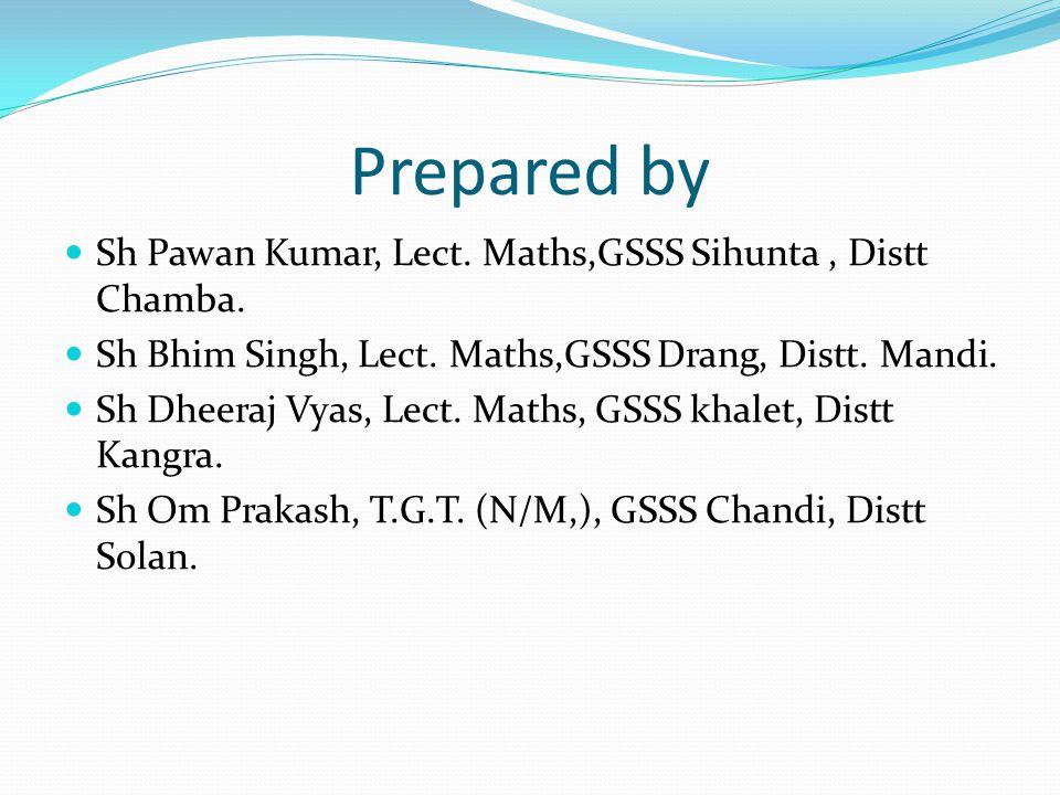 Prepared by Sh Pawan Kumar, Lect. Maths,GSSS Sihunta, Distt Chamba.