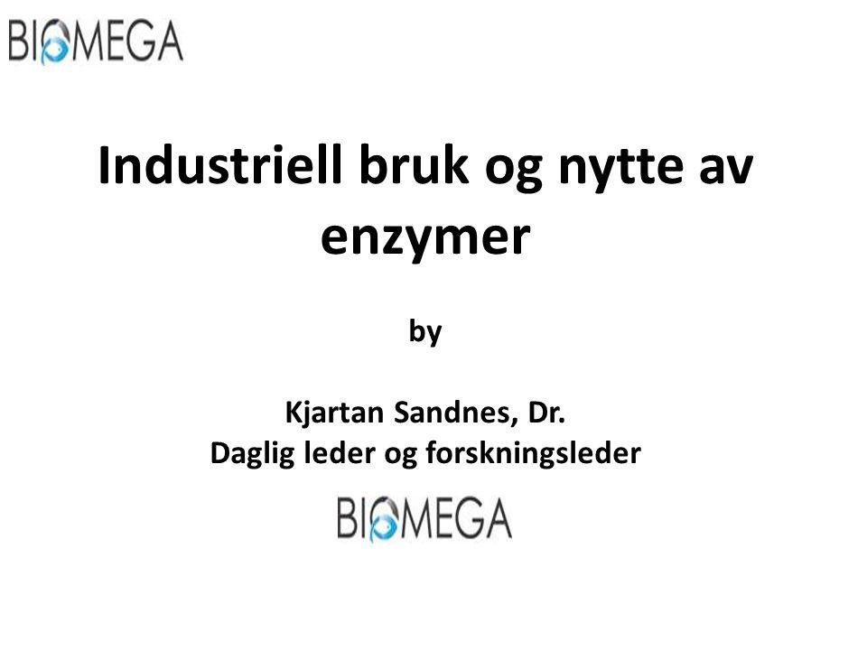 Industriell bruk og nytte av enzymer by Kjartan Sandnes, Dr. Daglig leder og forskningsleder