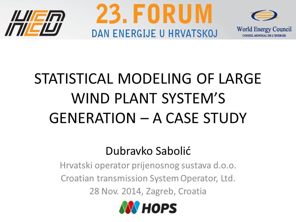 STATISTICAL MODELING OF LARGE WIND PLANT SYSTEM'S GENERATION – A CASE STUDY Dubravko Sabolić Hrvatski operator prijenosnog sustava d.o.o.
