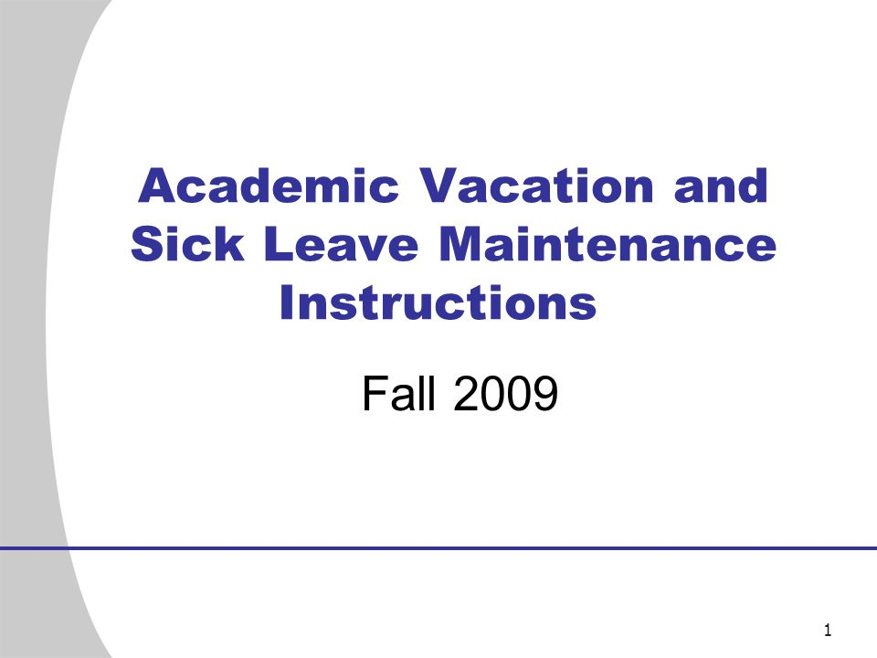 1 Academic Vacation and Sick Leave Maintenance Instructions Fall 2009
