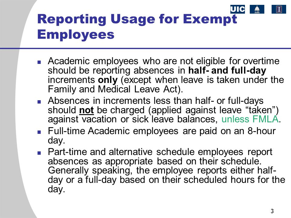 3 Reporting Usage for Exempt Employees Academic employees who are not eligible for overtime should be reporting absences in half- and full-day increme