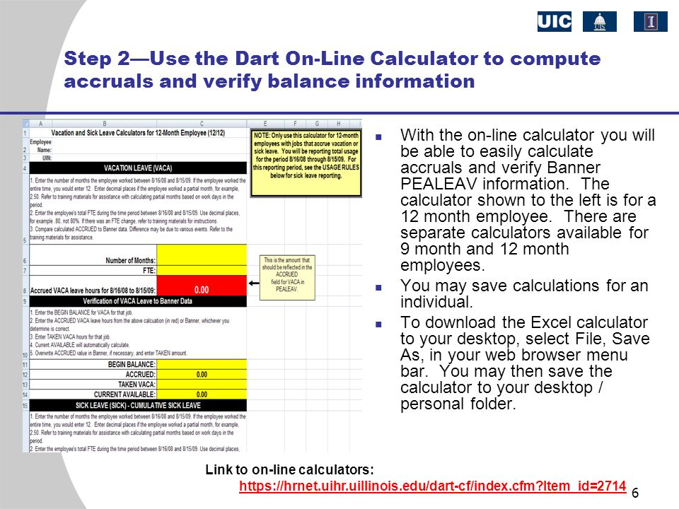 6 Step 2—Use the Dart On-Line Calculator to compute accruals and verify balance information With the on-line calculator you will be able to easily calculate accruals and verify Banner PEALEAV information.