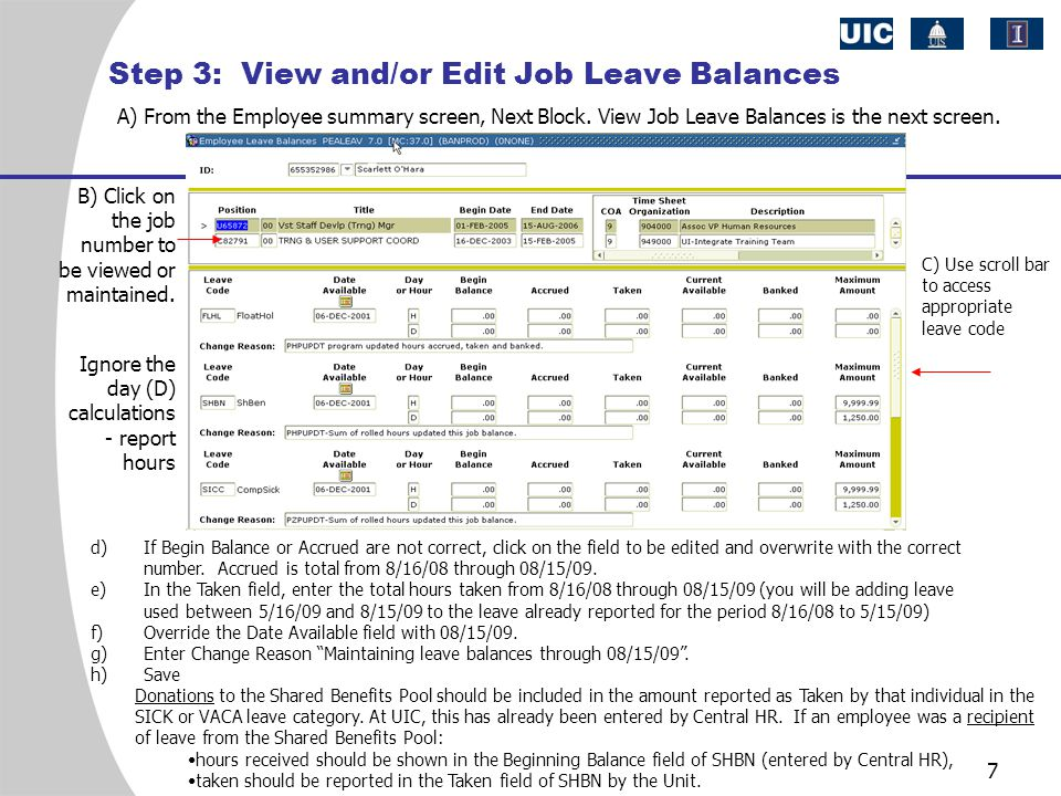 7 A) From the Employee summary screen, Next Block. View Job Leave Balances is the next screen. B) Click on the job number to be viewed or maintained.