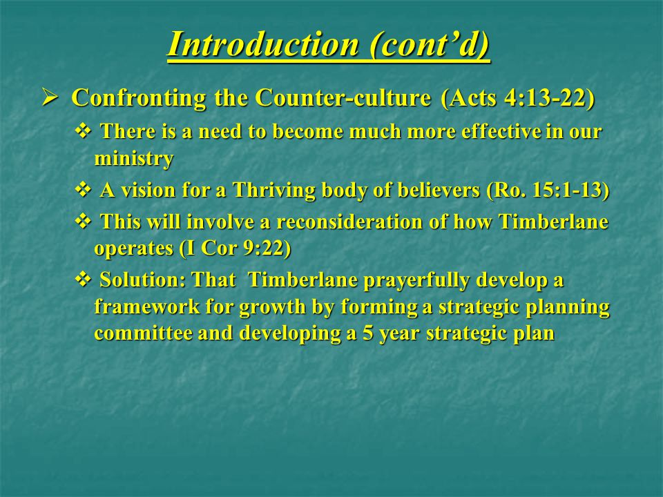 Introduction (cont'd)  Confronting the Counter-culture (Acts 4:13-22)  There is a need to become much more effective in our ministry  A vision for a Thriving body of believers (Ro.