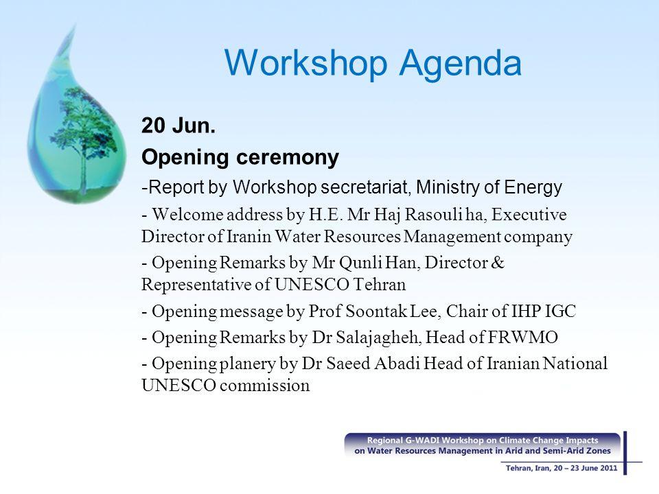 Workshop Agenda 20 Jun. Opening ceremony - Report by Workshop secretariat, Ministry of Energy - Welcome address by H.E. Mr Haj Rasouli ha, Executive D