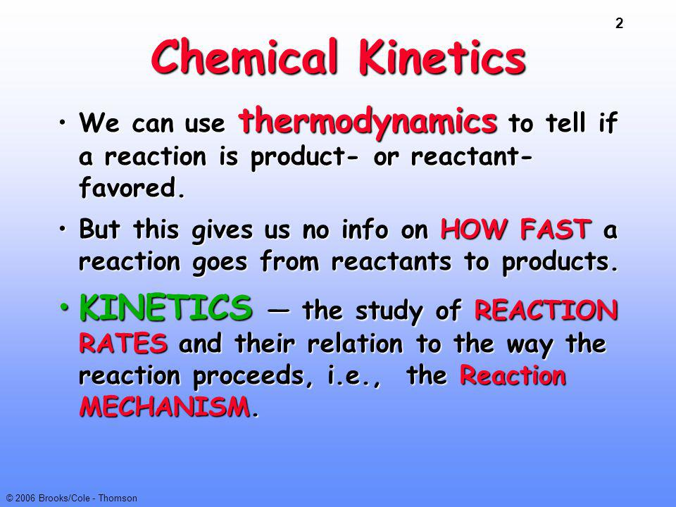 3 © 2006 Brooks/Cole - Thomson Reaction Mechanisms The sequence of events at the molecular level that control the speed and outcome of a reaction.