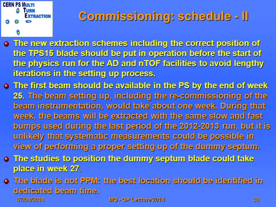 Commissioning: schedule - II The new extraction schemes including the correct position of the TPS15 blade should be put in operation before the start of the physics run for the AD and nTOF facilities to avoid lengthy iterations in the setting up process.