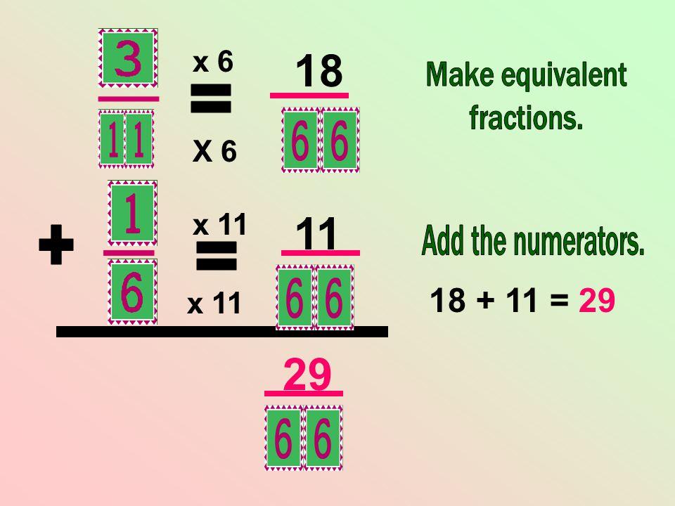 x 11 X 6 x 6 18 11 29 18 + 11 = 29