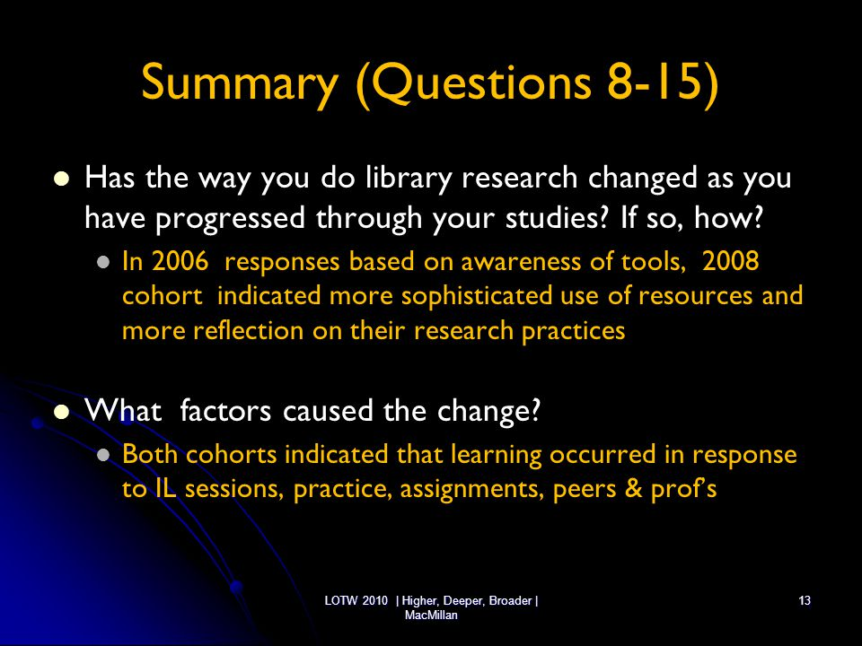 Summary (Questions 8-15) Has the way you do library research changed as you have progressed through your studies? If so, how? In 2006 responses based