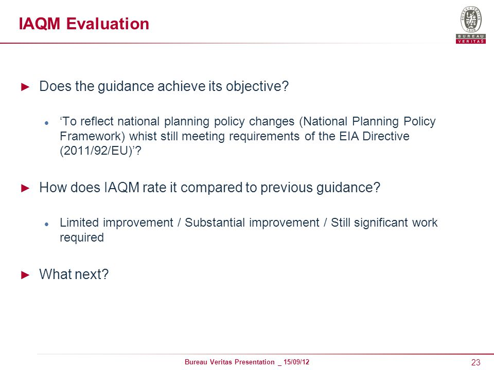 23 Bureau Veritas Presentation _ 15/09/12 IAQM Evaluation ► Does the guidance achieve its objective.
