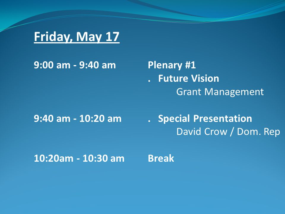 Friday, May 17 9:00 am - 9:40 am Plenary #1. Future Vision Grant Management 9:40 am - 10:20 am.