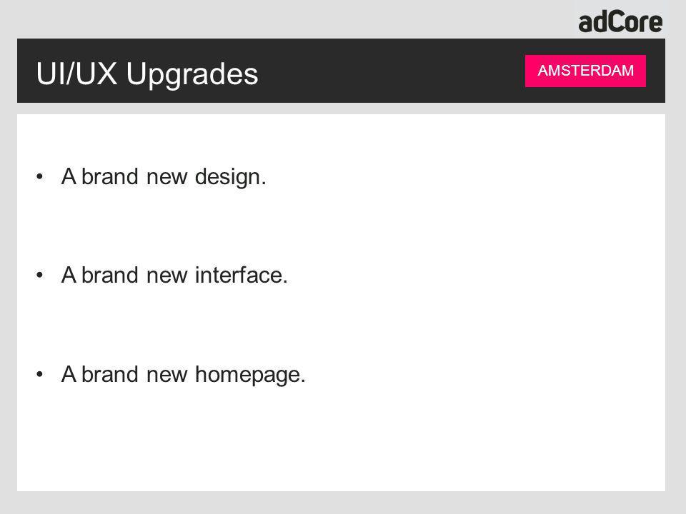 UI/UX Upgrades A brand new design. A brand new interface. A brand new homepage. AMSTERDAM