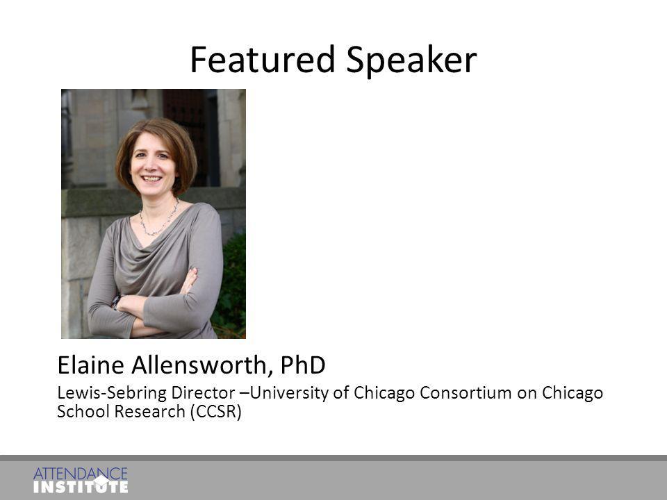 Featured Speaker Elaine Allensworth, PhD Lewis-Sebring Director –University of Chicago Consortium on Chicago School Research (CCSR)
