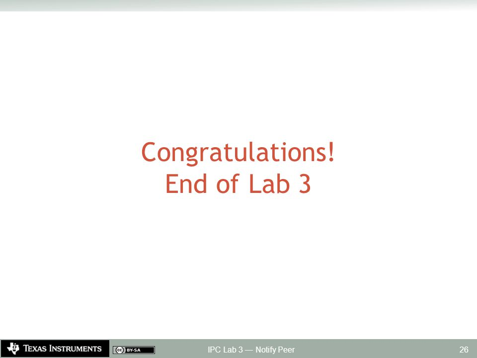 Congratulations! End of Lab 3 IPC Lab 3 — Notify Peer 26