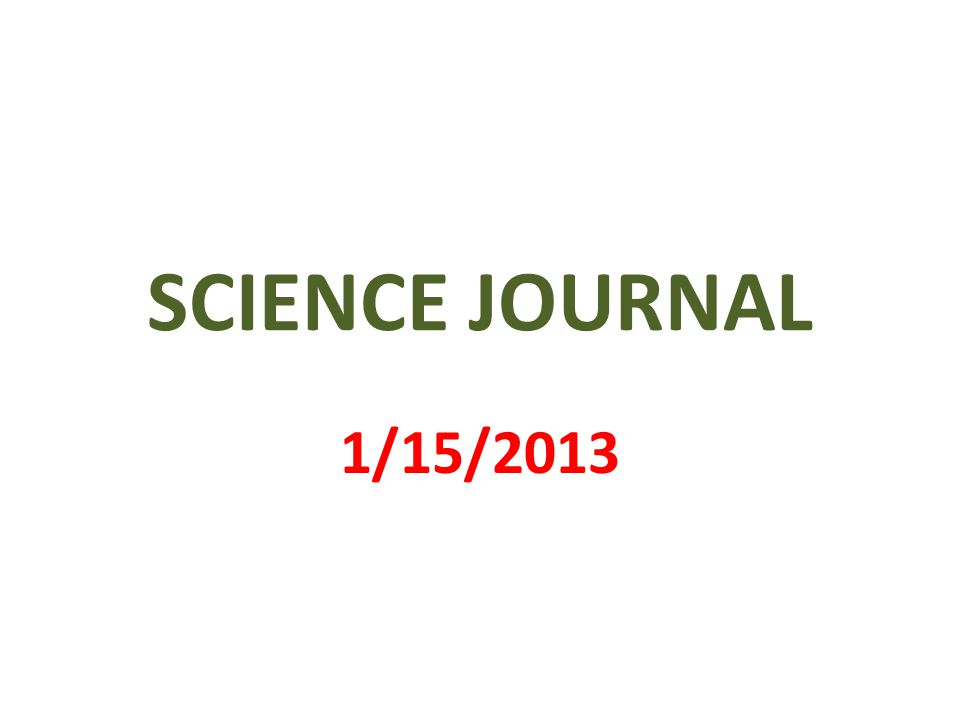 SCIENCE JOURNAL 1/15/2013