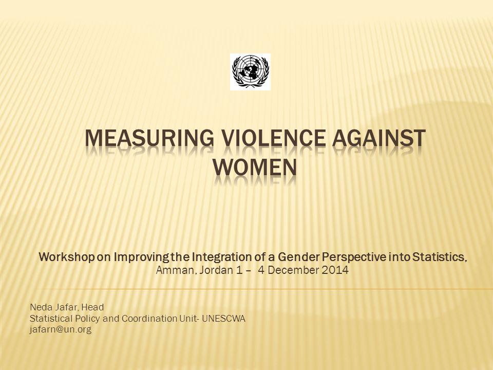 Workshop on Improving the Integration of a Gender Perspective into Statistics, Amman, Jordan 1 – 4 December 2014 Neda Jafar, Head Statistical Policy and Coordination Unit- UNESCWA jafarn@un.org
