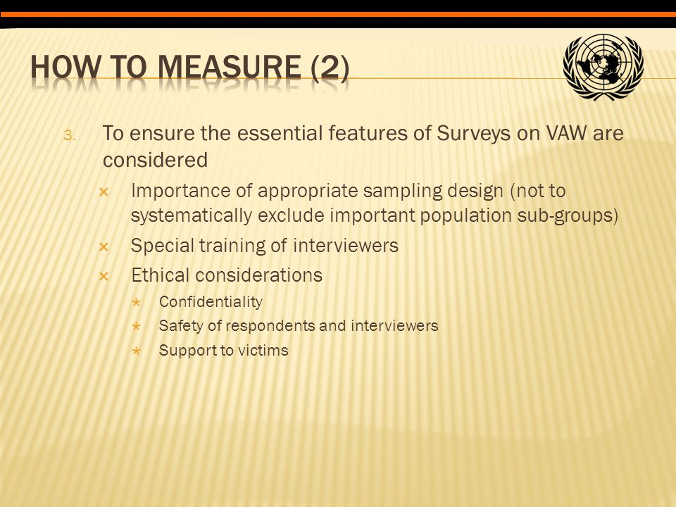 3. To ensure the essential features of Surveys on VAW are considered  Importance of appropriate sampling design (not to systematically exclude import