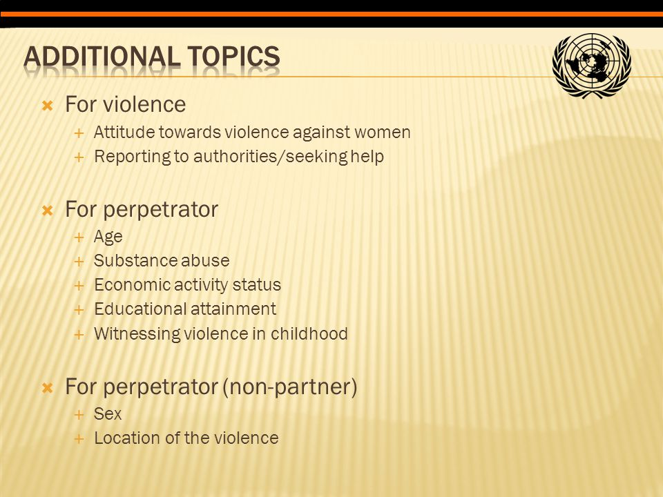  For violence  Attitude towards violence against women  Reporting to authorities/seeking help  For perpetrator  Age  Substance abuse  Economic