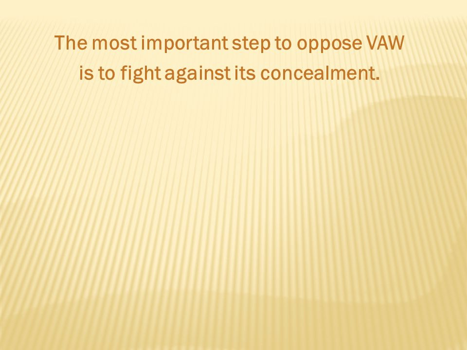 The most important step to oppose VAW is to fight against its concealment.