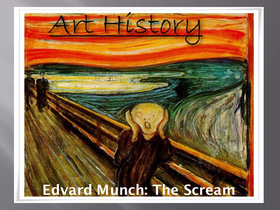 Art History Edvard Munch: The Scream