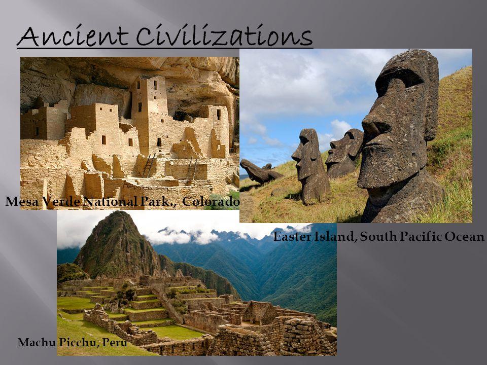 Ancient Civilizations Easter Island, South Pacific Ocean Mesa Verde National Park., Colorado Machu Picchu, Peru
