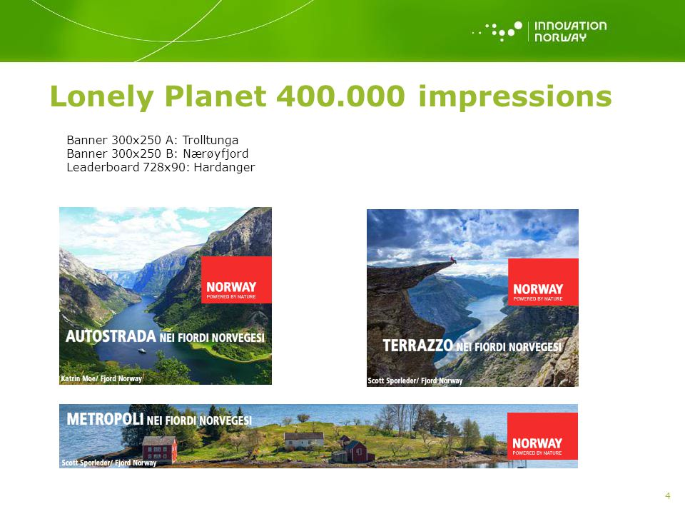 Lonely Planet 400.000 impressions 4 Banner 300x250 A: Trolltunga Banner 300x250 B: Nærøyfjord Leaderboard 728x90: Hardanger