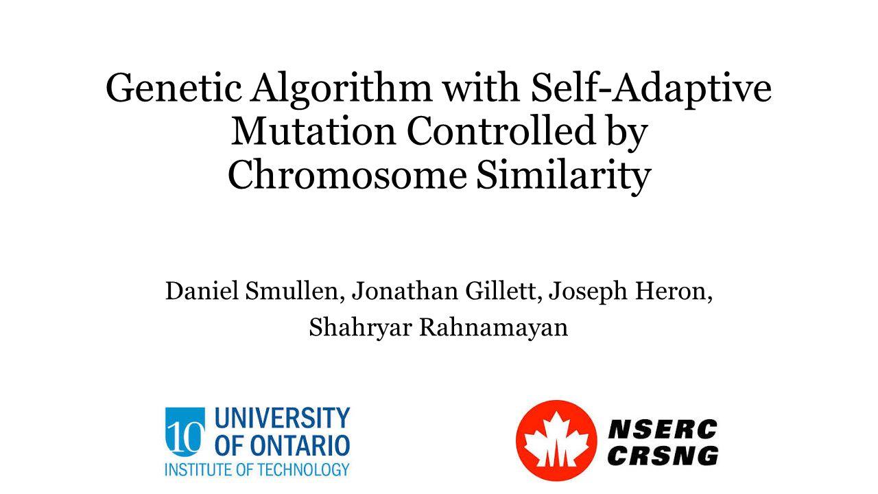 Genetic Algorithm with Self-Adaptive Mutation Controlled by Chromosome Similarity Daniel Smullen, Jonathan Gillett, Joseph Heron, Shahryar Rahnamayan