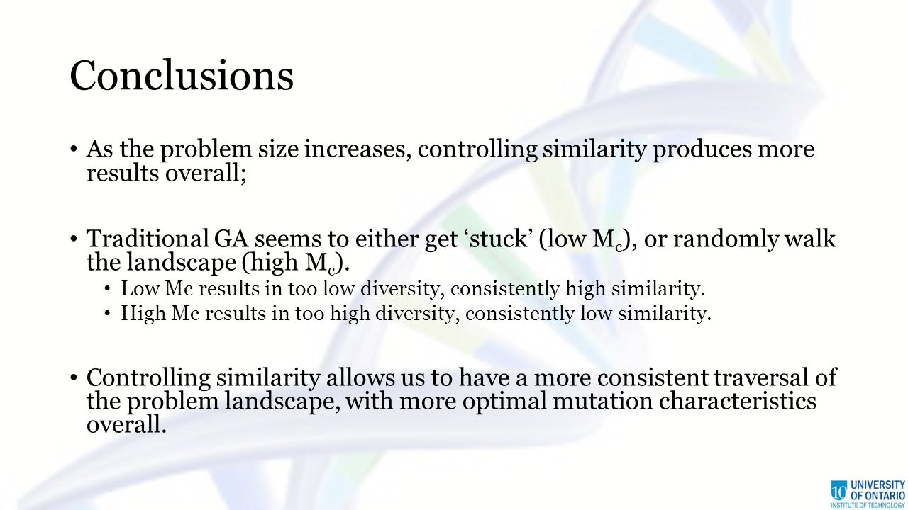 Conclusions As the problem size increases, controlling similarity produces more results overall; Traditional GA seems to either get 'stuck' (low M c )