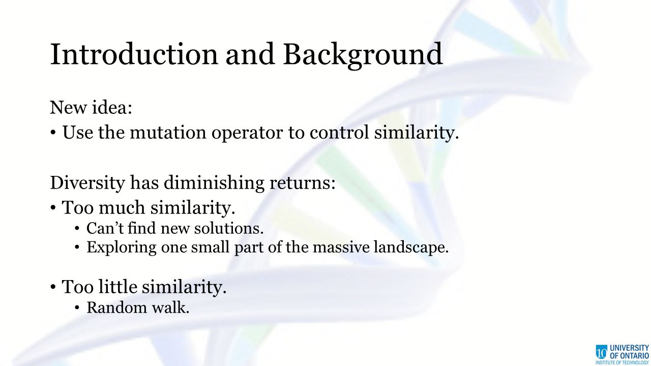 Introduction and Background New idea: Use the mutation operator to control similarity.