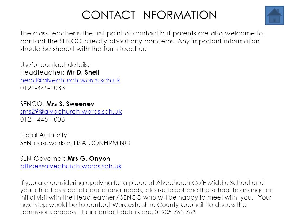 CONTACT INFORMATION The class teacher is the first point of contact but parents are also welcome to contact the SENCO directly about any concerns. Any