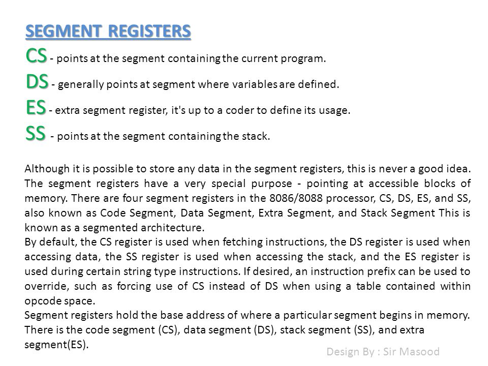 SEGMENT REGISTERS CS CS - points at the segment containing the current program.