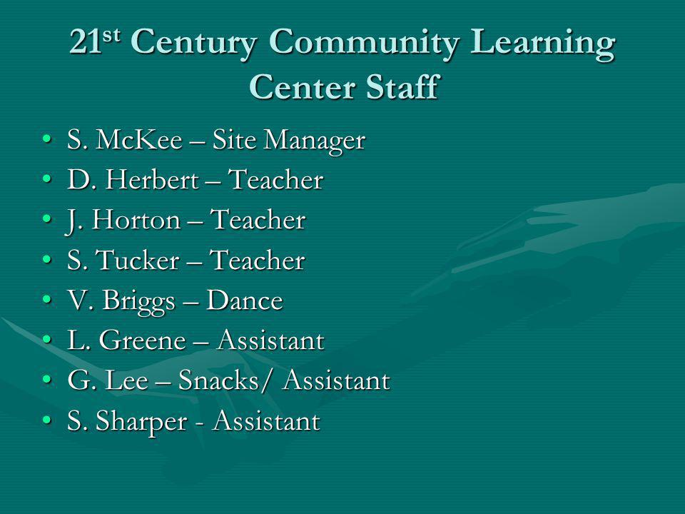 21 st Century Community Learning Center Staff S. McKee – Site ManagerS.