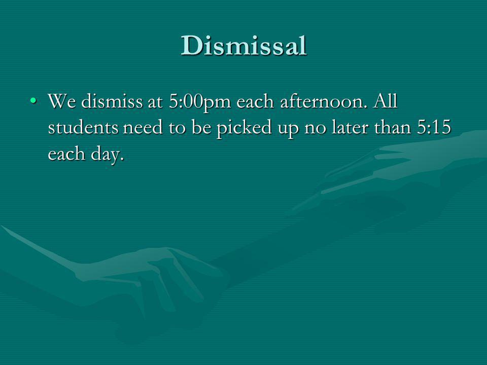 Dismissal We dismiss at 5:00pm each afternoon.