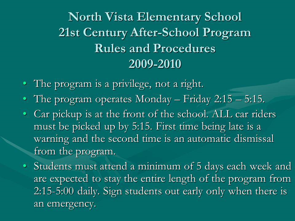North Vista Elementary School 21st Century After-School Program Rules and Procedures 2009-2010 The program is a privilege, not a right.The program is a privilege, not a right.