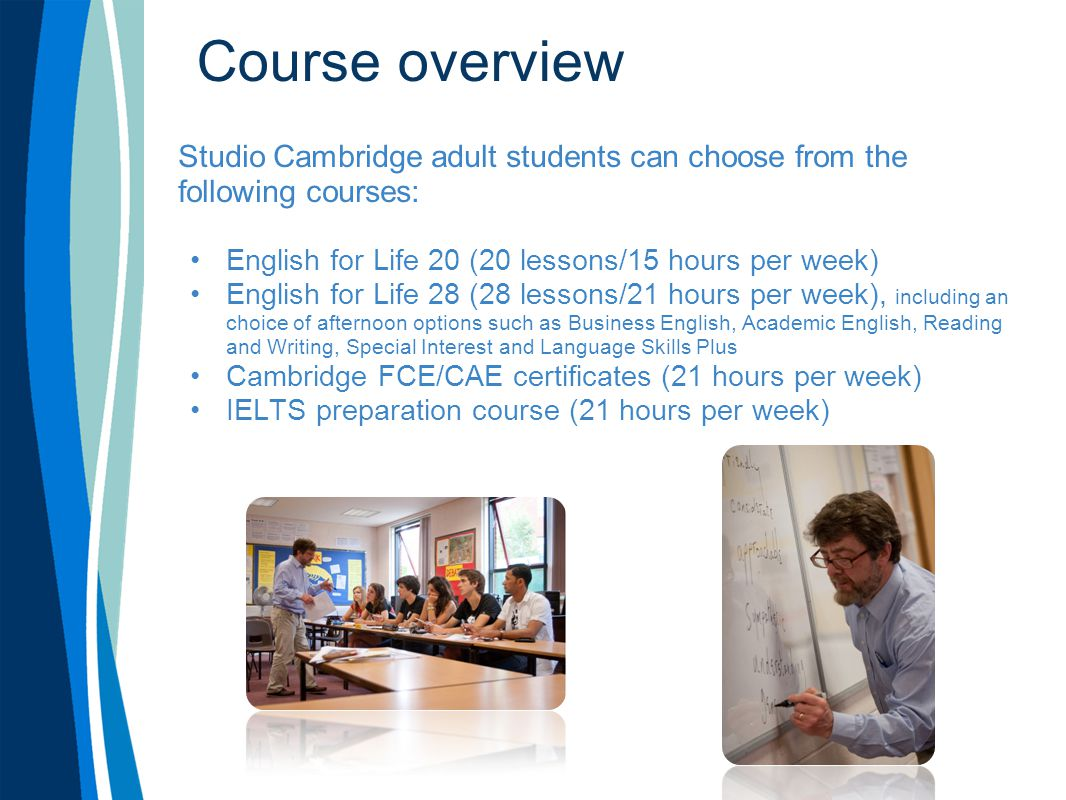 English for Life 20 General English course with 15 hours (20 lessons) per week Lessons from 09:15 - 12:45 Monday to Friday Dynamic, progressive and focused lessons Progress tests and access to the Learning Centre facilities, including free Internet and Wi-Fi Access to the Social Activities Programme Certificate of Studies and Academic Report EFL 20 is the heart of the intensive course EFL 28
