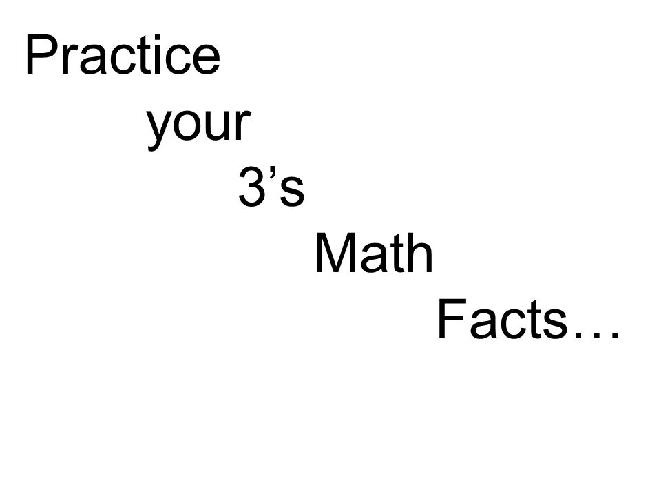 Practice your 3's Math Facts…