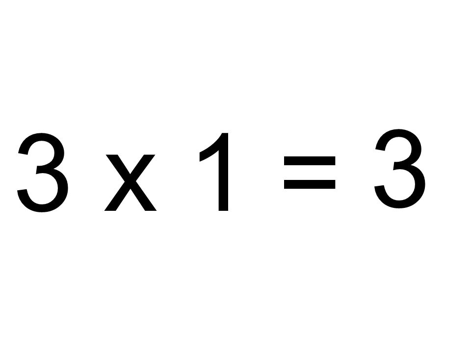 3 x 1 = 3