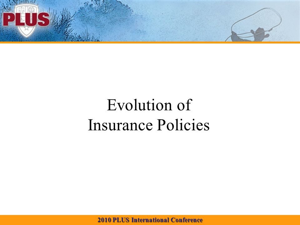 2010 PLUS International Conference Evolution of Insurance Policies