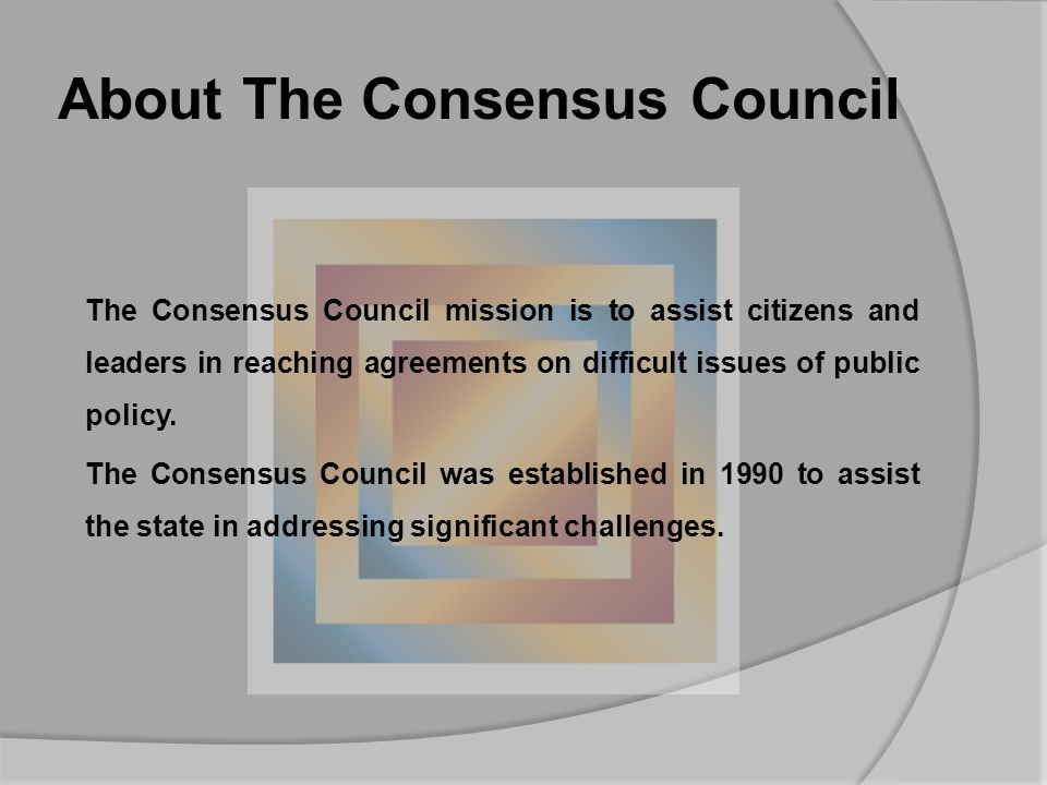 About The Consensus Council The Consensus Council mission is to assist citizens and leaders in reaching agreements on difficult issues of public policy.