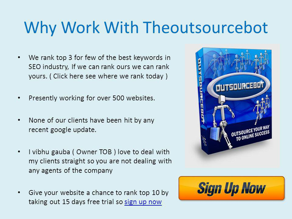 Why Work With Theoutsourcebot We rank top 3 for few of the best keywords in SEO industry, If we can rank ours we can rank yours.