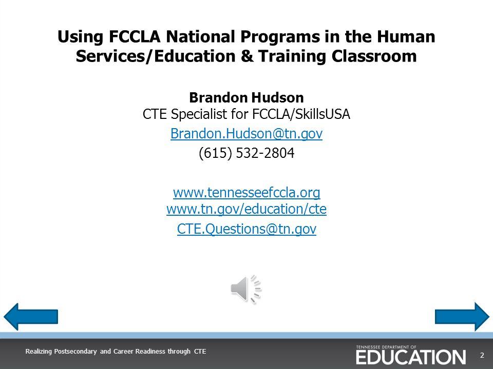 For more information on FCCLA Brandon Hudson CTE Specialist for FCCLA and SkillsUSA Brandon.Hudson@tn.gov (615) 532-2804 Realizing Postsecondary and Career Readiness through CTE 22
