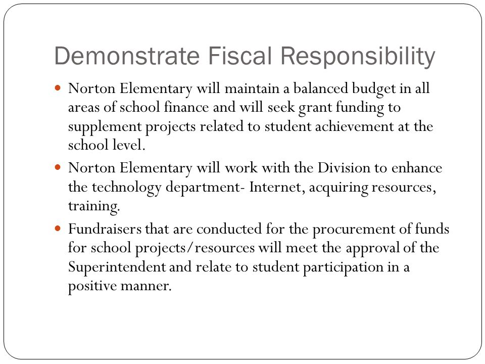 Demonstrate Fiscal Responsibility Norton Elementary will maintain a balanced budget in all areas of school finance and will seek grant funding to supp