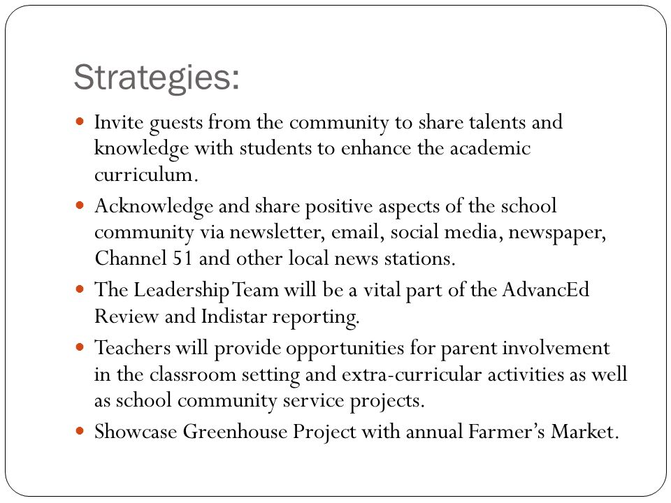 Strategies: Invite guests from the community to share talents and knowledge with students to enhance the academic curriculum. Acknowledge and share po